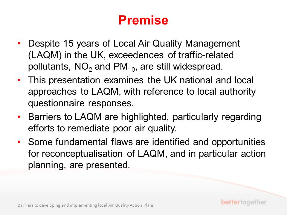 Premise Despite 15 years of Local Air Quality Management (LAQM) in the UK, exceedences of traffic-related pollutants, NO 2 and PM 10, are still widesp