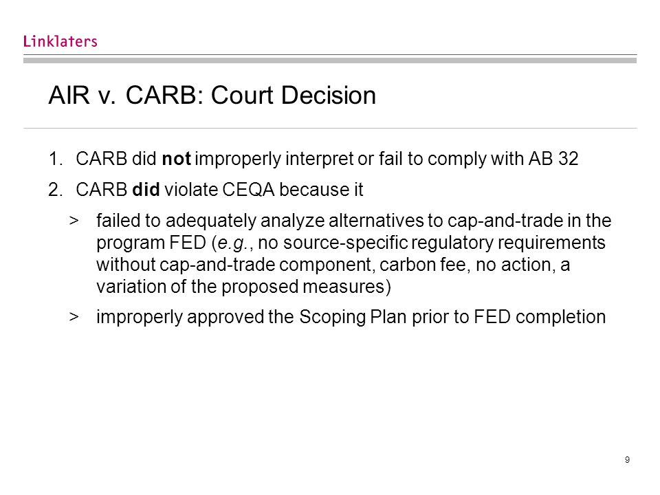 9 AIR v. CARB: Court Decision 1.CARB did not improperly interpret or fail to comply with AB 32 2.CARB did violate CEQA because it >failed to adequatel