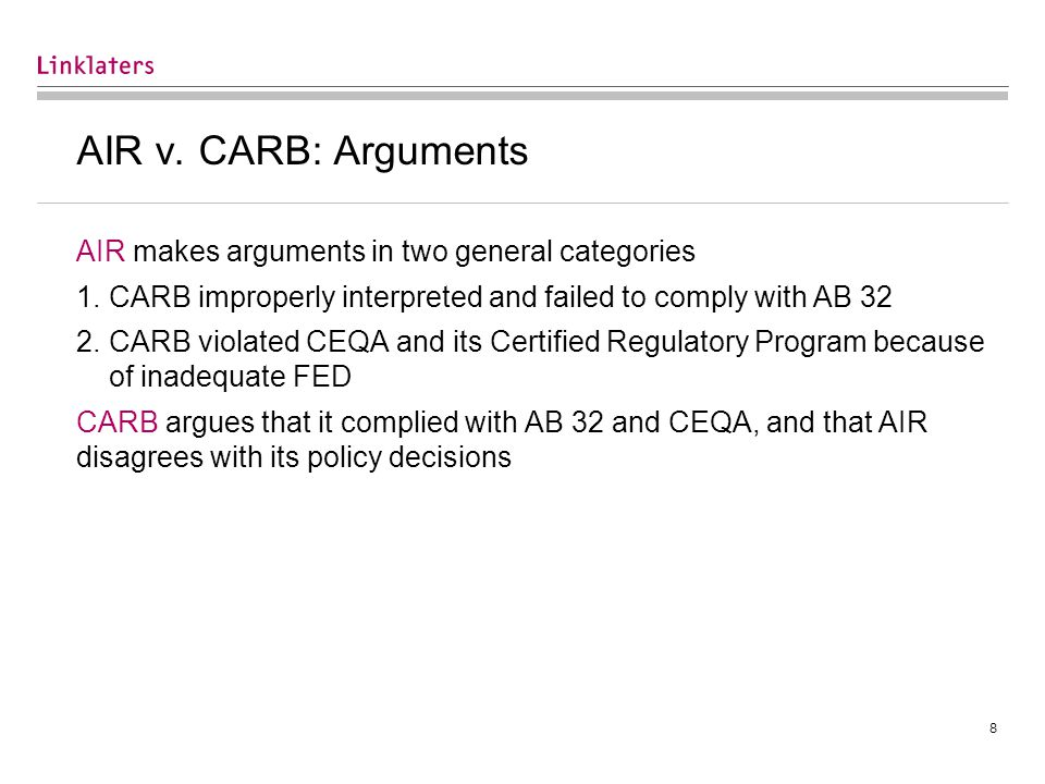 8 AIR v. CARB: Arguments AIR makes arguments in two general categories 1.CARB improperly interpreted and failed to comply with AB 32 2.CARB violated C