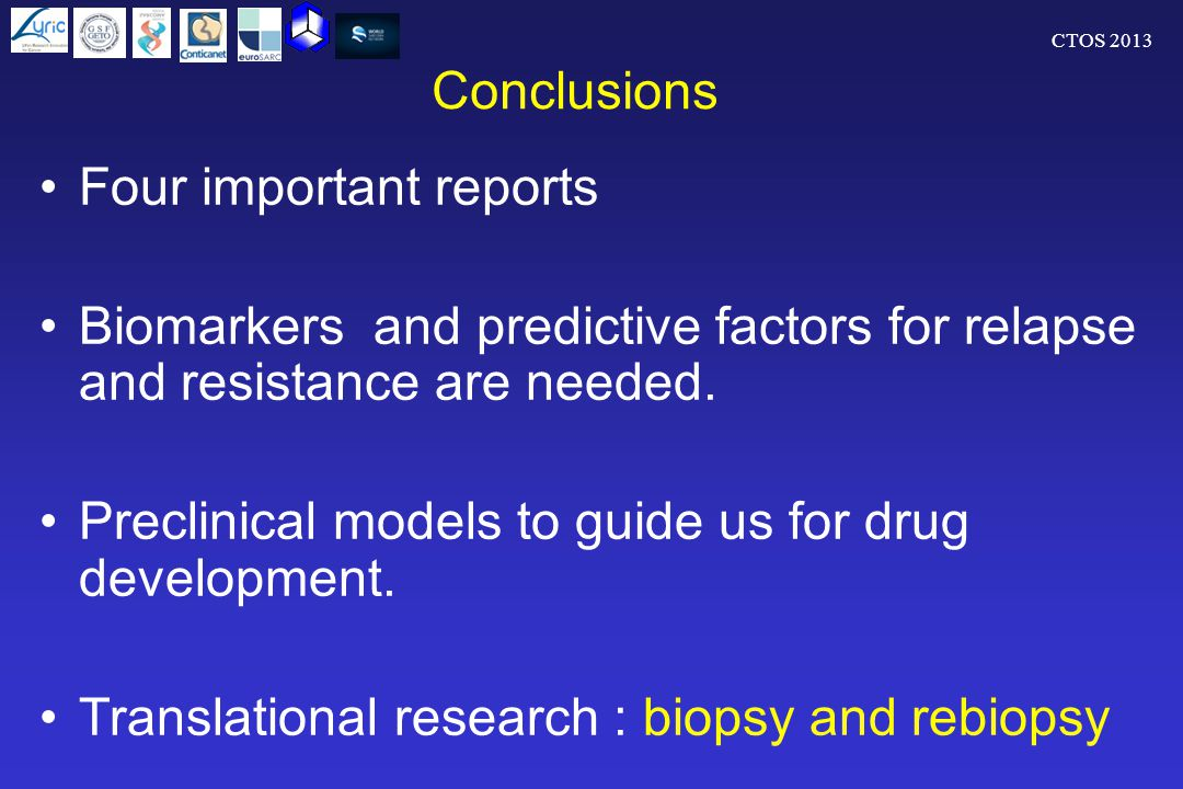 CTOS 2013 Conclusions Four important reports Biomarkers and predictive factors for relapse and resistance are needed.