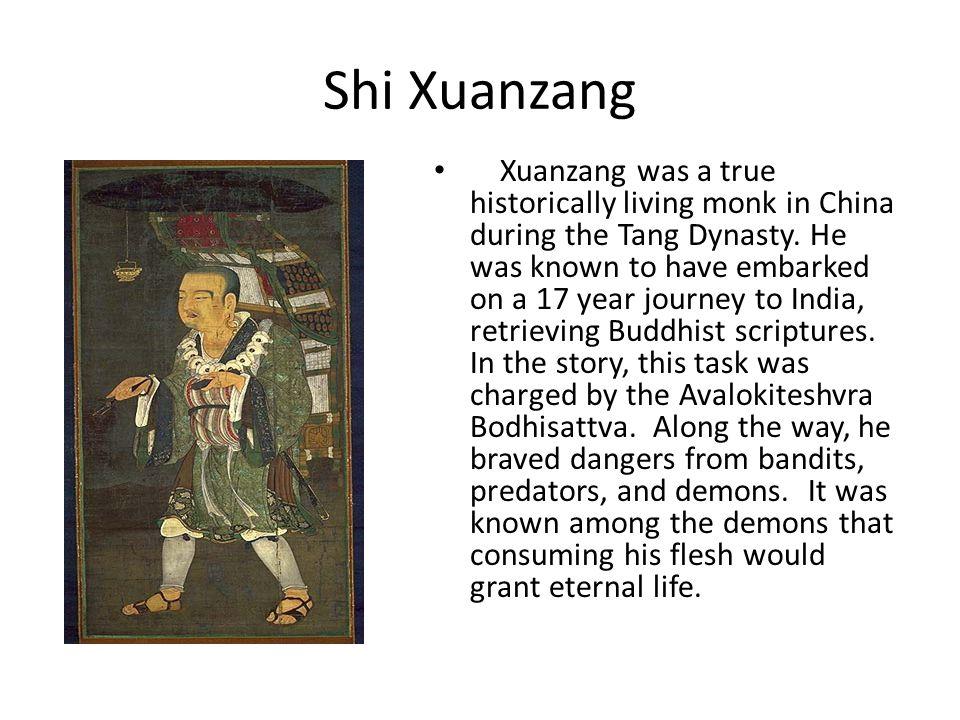 Shi Xuanzang Xuanzang was a true historically living monk in China during the Tang Dynasty.
