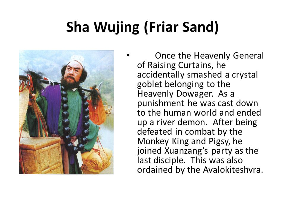 Sha Wujing (Friar Sand) Once the Heavenly General of Raising Curtains, he accidentally smashed a crystal goblet belonging to the Heavenly Dowager.