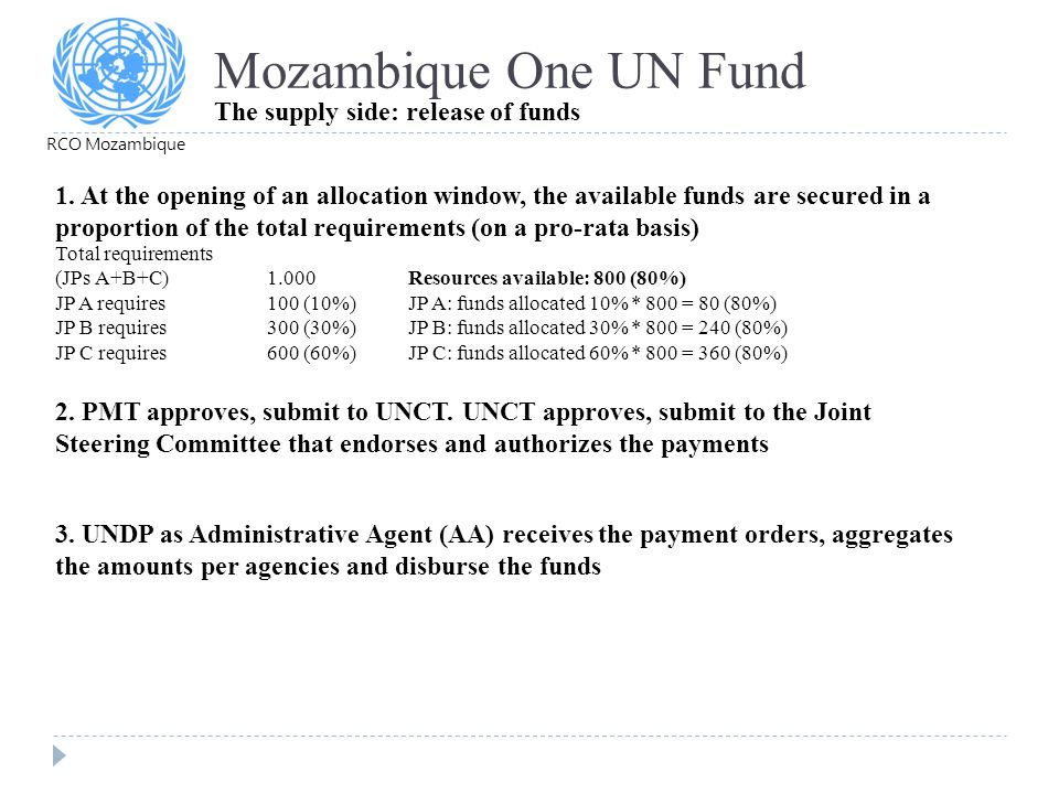 Mozambique One UN Fund The supply side: release of funds 1. At the opening of an allocation window, the available funds are secured in a proportion of