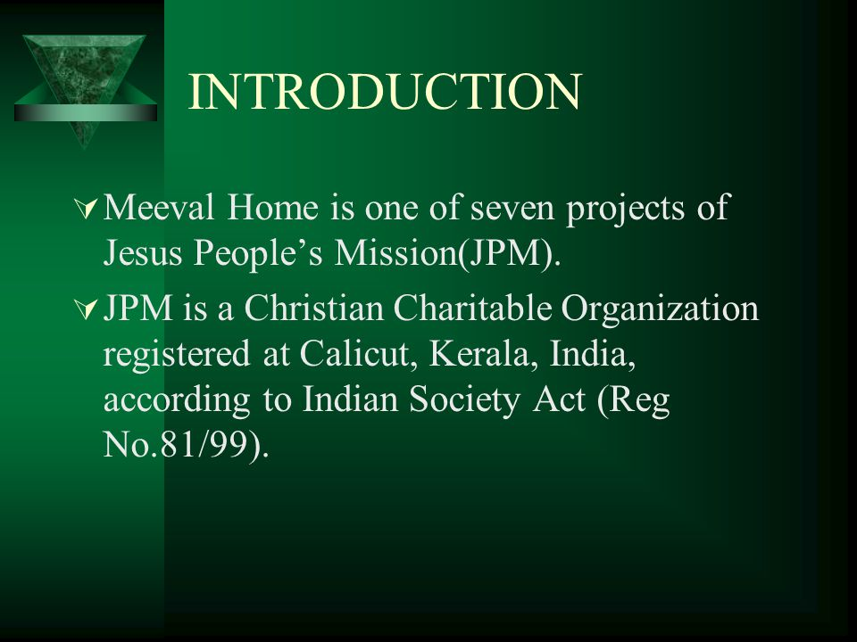 INTRODUCTION  Meeval Home is one of seven projects of Jesus People's Mission(JPM).