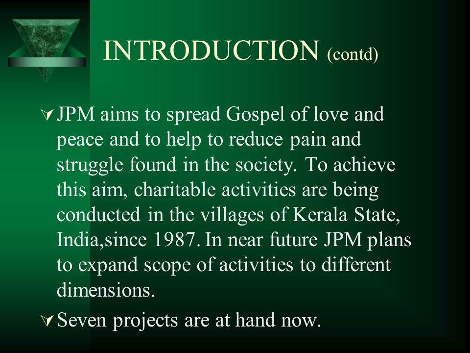 INTRODUCTION (contd)  JPM aims to spread Gospel of love and peace and to help to reduce pain and struggle found in the society.
