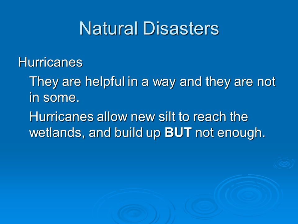 Natural Disasters Hurricanes They are helpful in a way and they are not in some.
