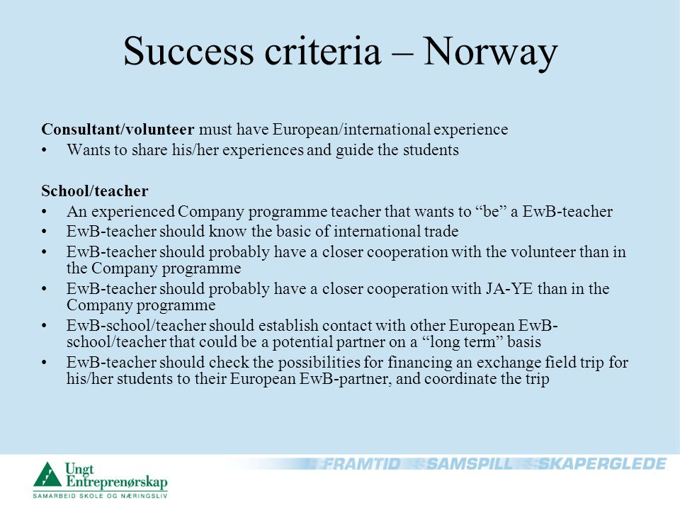 Success criteria - Norway JA-YE Norway Overall responsibility: logistics, funds, expected outcome etc.