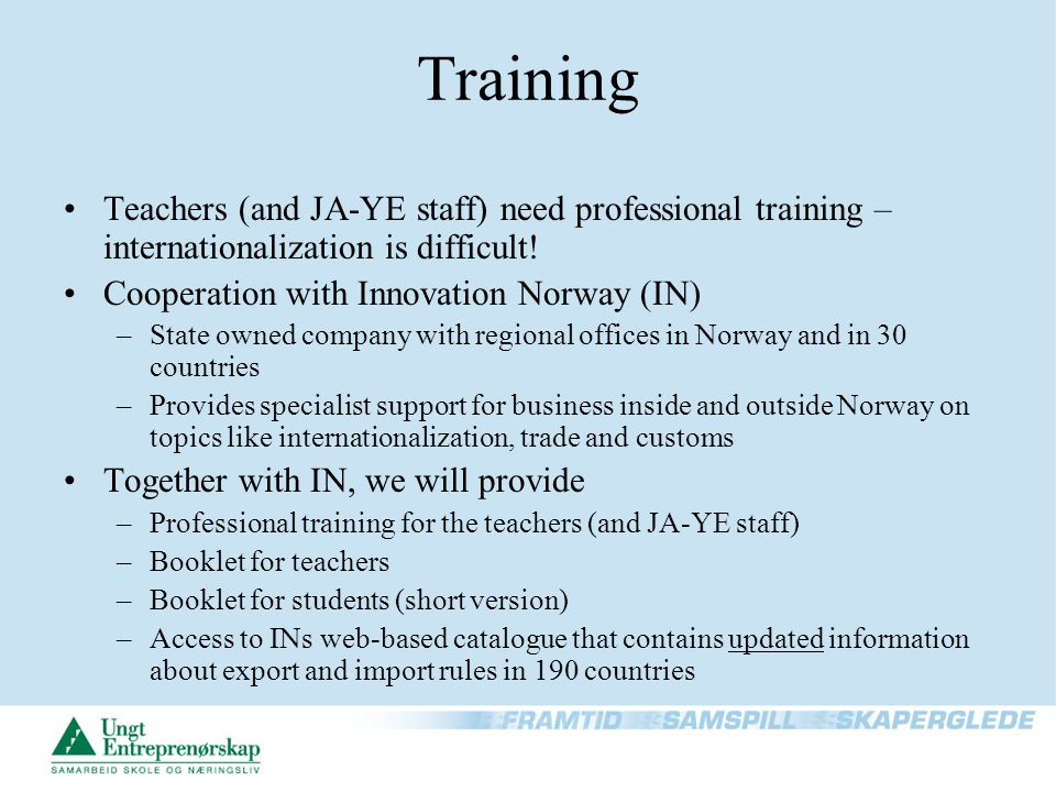 Training Teachers (and JA-YE staff) need professional training – internationalization is difficult.