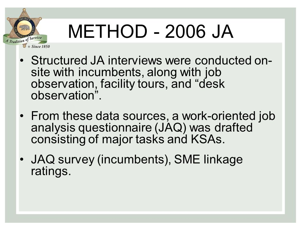 METHOD - 2006 JA Structured JA interviews were conducted on- site with incumbents, along with job observation, facility tours, and desk observation .