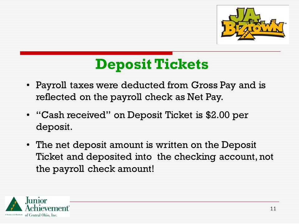 11 Deposit Tickets Payroll taxes were deducted from Gross Pay and is reflected on the payroll check as Net Pay.