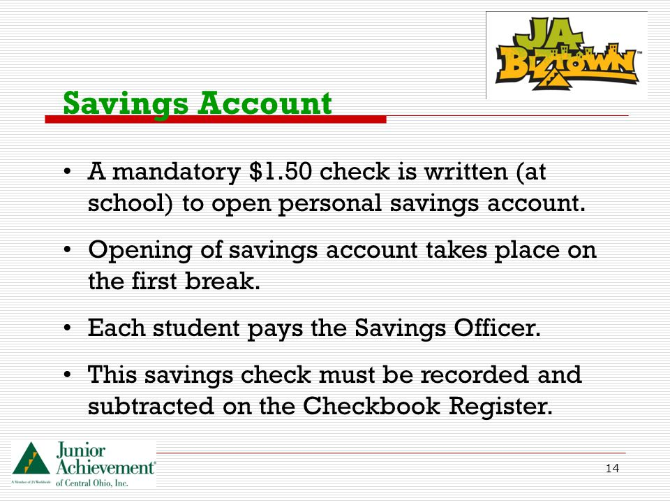 14 Savings Account A mandatory $1.50 check is written (at school) to open personal savings account.