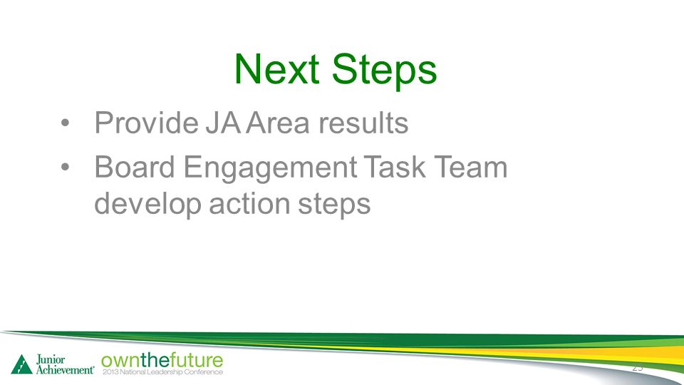 Next Steps Provide JA Area results Board Engagement Task Team develop action steps 25