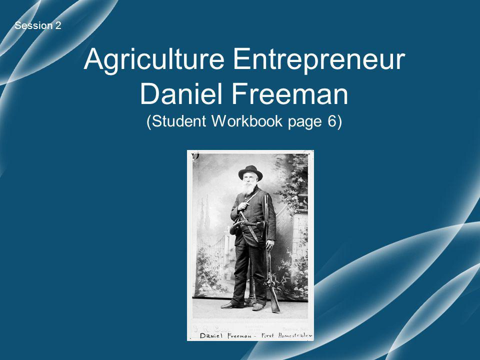 Agriculture Entrepreneur Daniel Freeman (Student Workbook page 6) Session 2