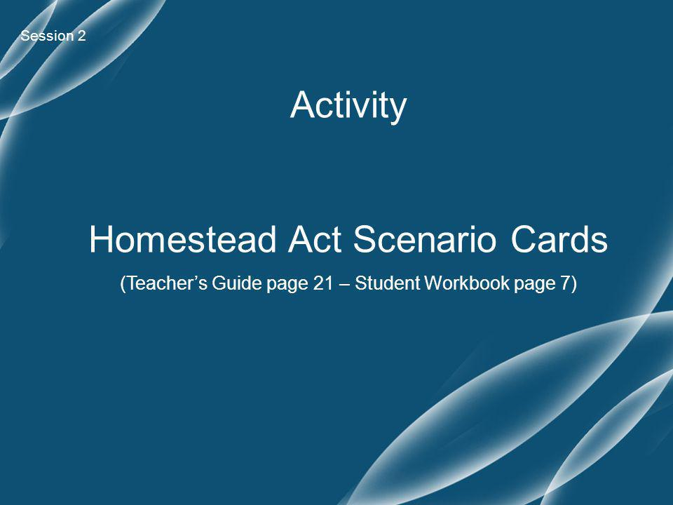 Activity Homestead Act Scenario Cards (Teacher's Guide page 21 – Student Workbook page 7) Session 2