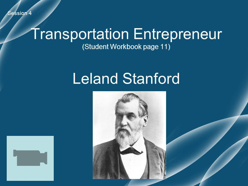 Session 4 Transportation Entrepreneur (Student Workbook page 11) Leland Stanford