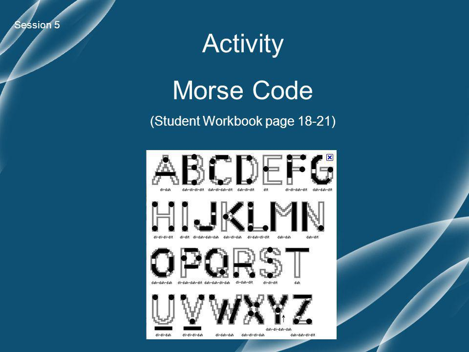 Activity Morse Code (Student Workbook page 18-21) Session 5