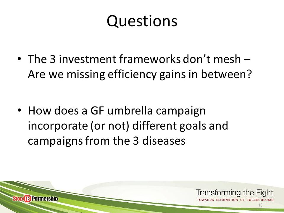 © World Health 2011Organization Questions The 3 investment frameworks don't mesh – Are we missing efficiency gains in between? How does a GF umbrella