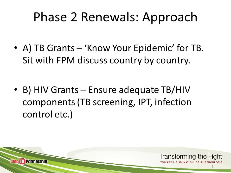 © World Health 2011Organization Phase 2 Renewals: Approach A) TB Grants – 'Know Your Epidemic' for TB.