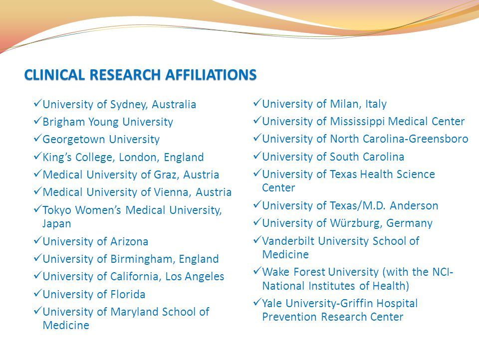 CLINICAL RESEARCH AFFILIATIONS University of Sydney, Australia Brigham Young University Georgetown University King's College, London, England Medical