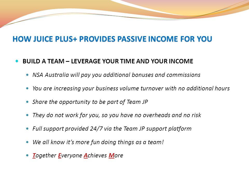 BUILD A TEAM – LEVERAGE YOUR TIME AND YOUR INCOME NSA Australia will pay you additional bonuses and commissions You are increasing your business volum