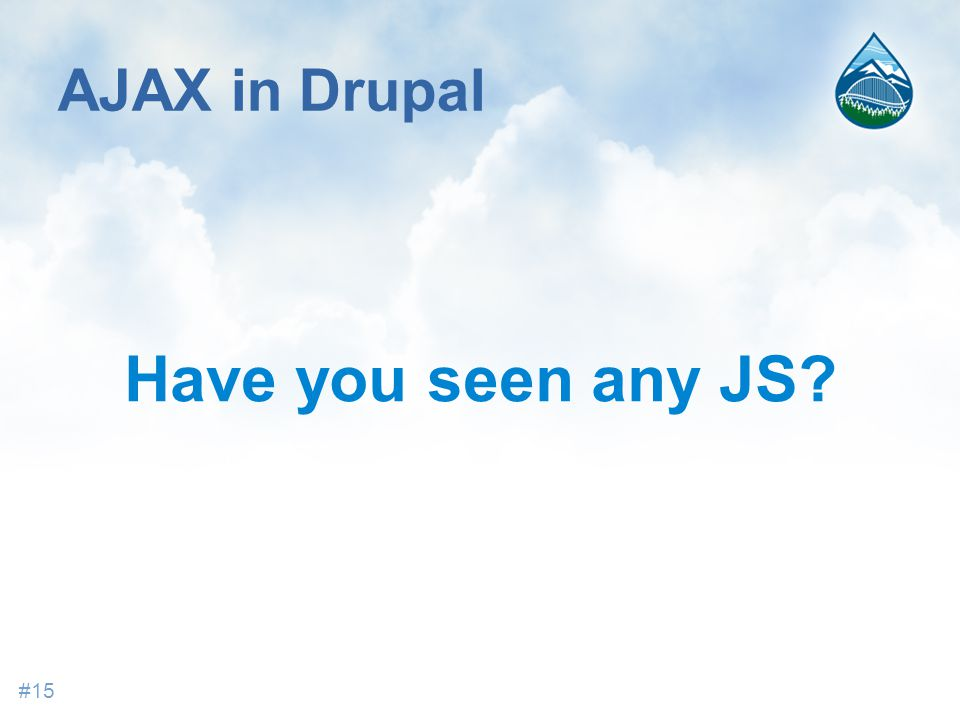 AJAX in Drupal Have you seen any JS #15