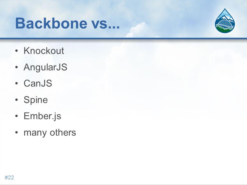 Backbone vs... Knockout AngularJS CanJS Spine Ember.js many others #22