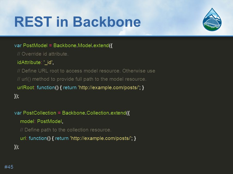 REST in Backbone var PostModel = Backbone.Model.extend({ // Override id attribute.