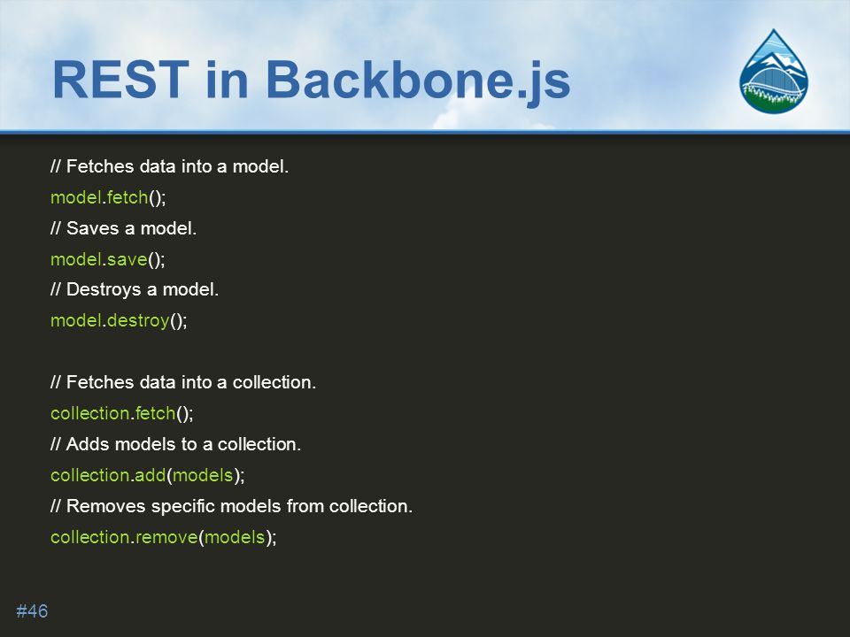 REST in Backbone.js // Fetches data into a model. model.fetch(); // Saves a model.