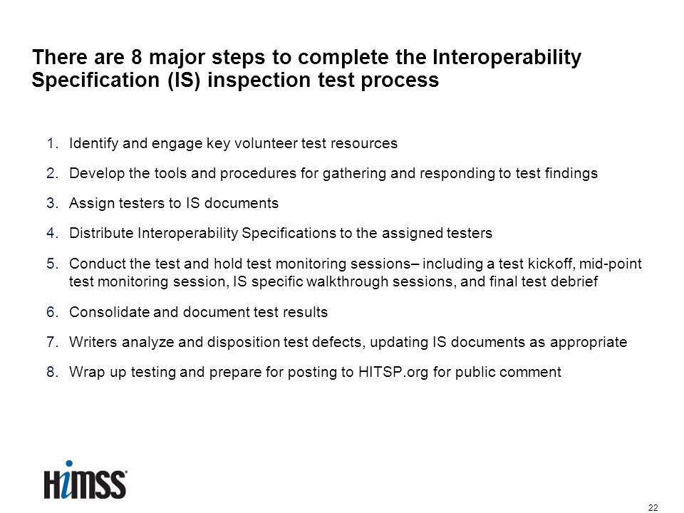 22 There are 8 major steps to complete the Interoperability Specification (IS) inspection test process 1.Identify and engage key volunteer test resour