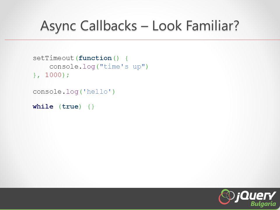 Async Callbacks – Look Familiar.
