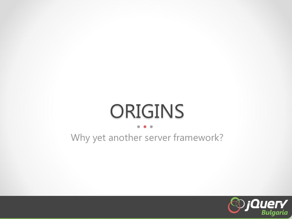 ORIGINS Why yet another server framework?