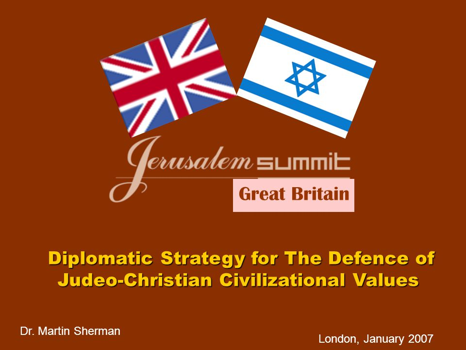 Dr. Martin Sherman London, January 2007 Diplomatic Strategy for The Defence of Judeo-Christian Civilizational Values Great Britain