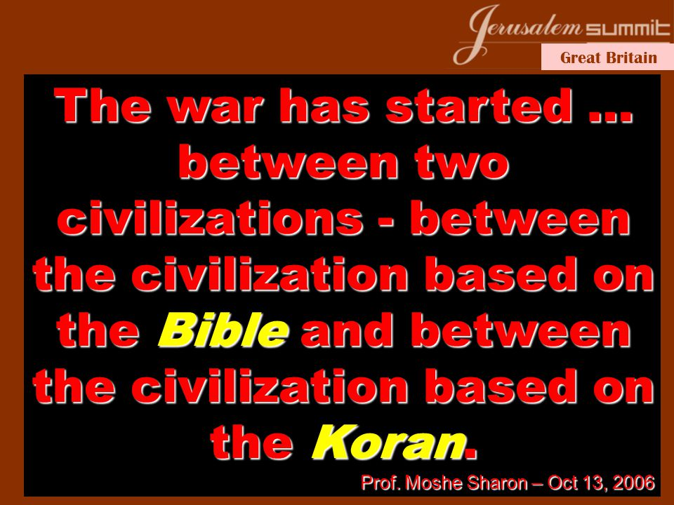 The war has started … between two civilizations - between the civilization based on the Bible and between the civilization based on the Koran.
