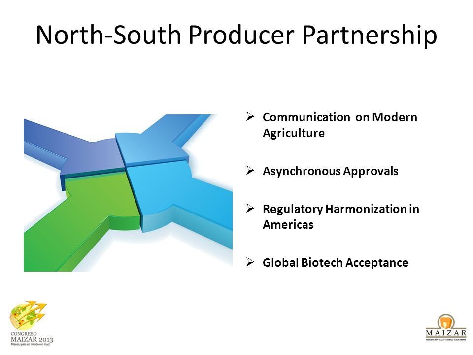 North-South Producer Partnership  Communication on Modern Agriculture  Asynchronous Approvals  Regulatory Harmonization in Americas  Global Biotec
