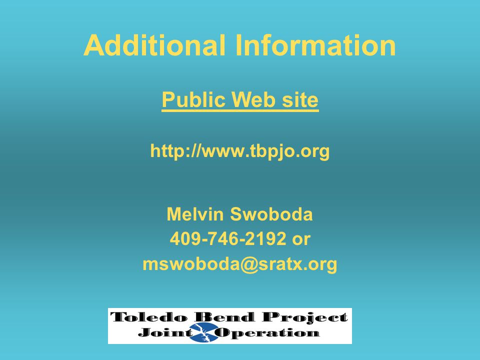 Additional Information Public Web site http://www.tbpjo.org Melvin Swoboda 409-746-2192 or mswoboda@sratx.org