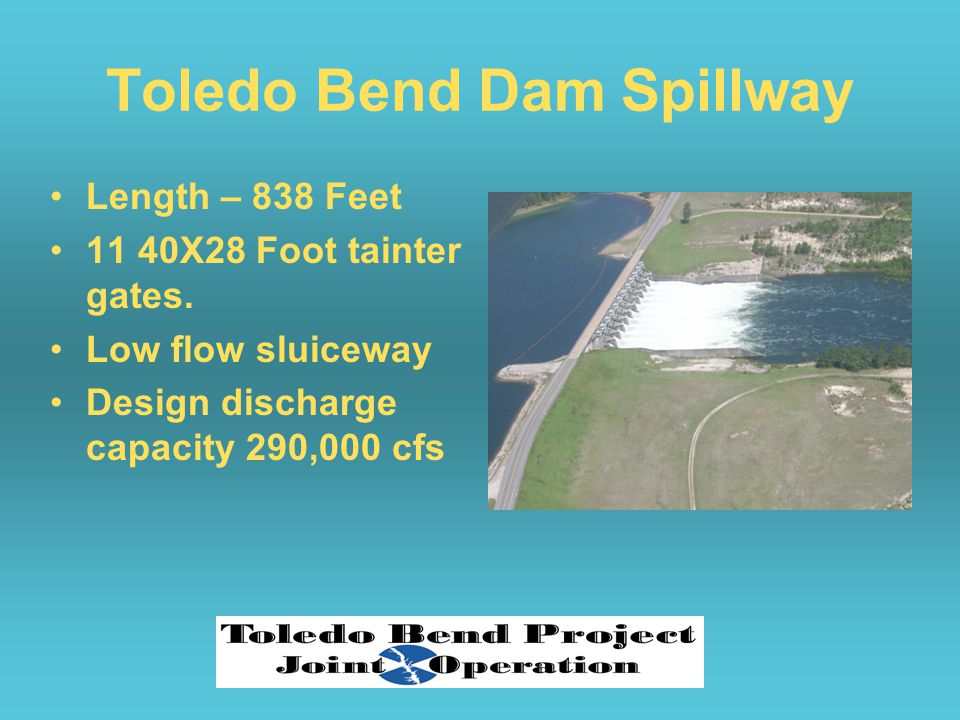Toledo Bend Dam Spillway Length – 838 Feet 11 40X28 Foot tainter gates.