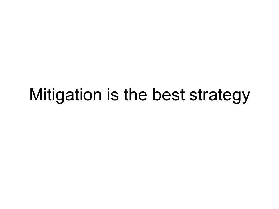 Mitigation is the best strategy