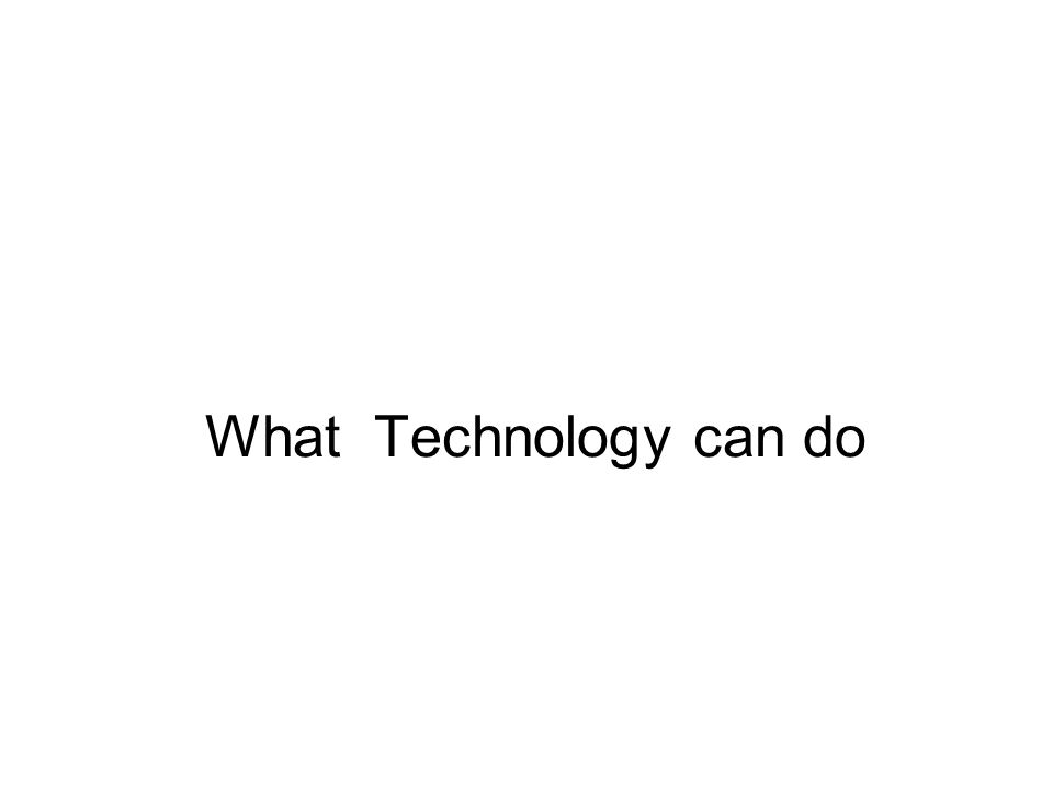 What Technology can do