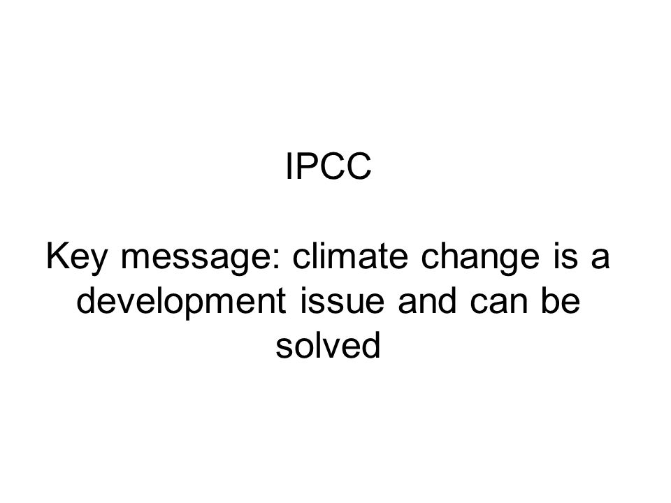 IPCC Key message: climate change is a development issue and can be solved
