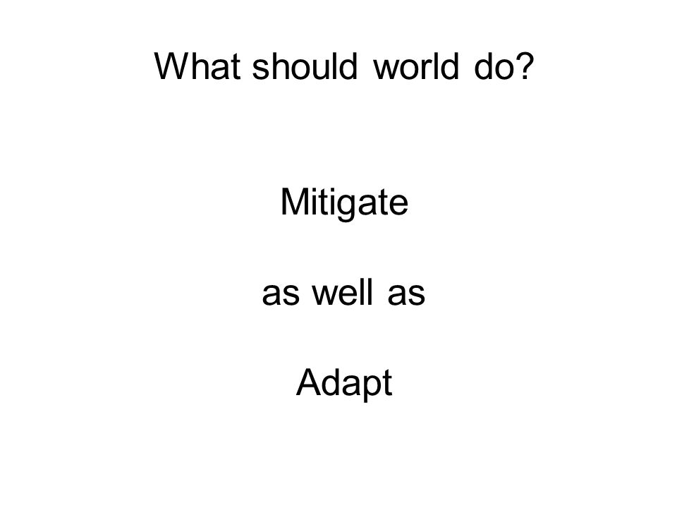What should world do Mitigate as well as Adapt