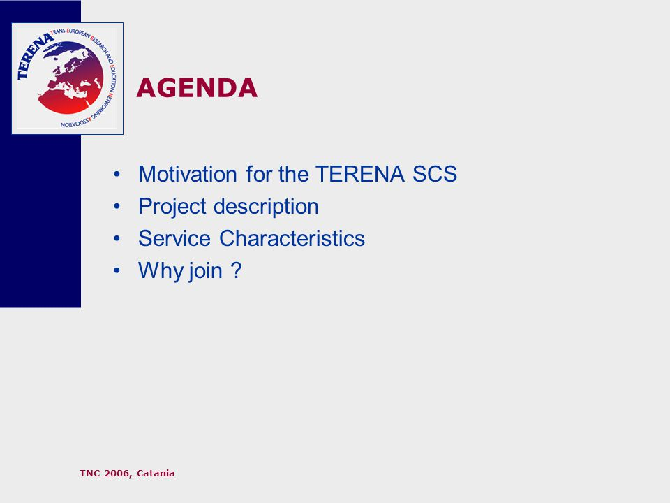TNC 2006, Catania Motivation for the TERENA SCS Project description Service Characteristics Why join .