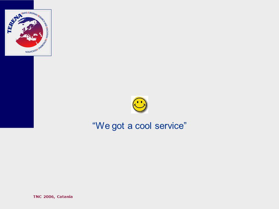 TNC 2006, Catania We got a cool service