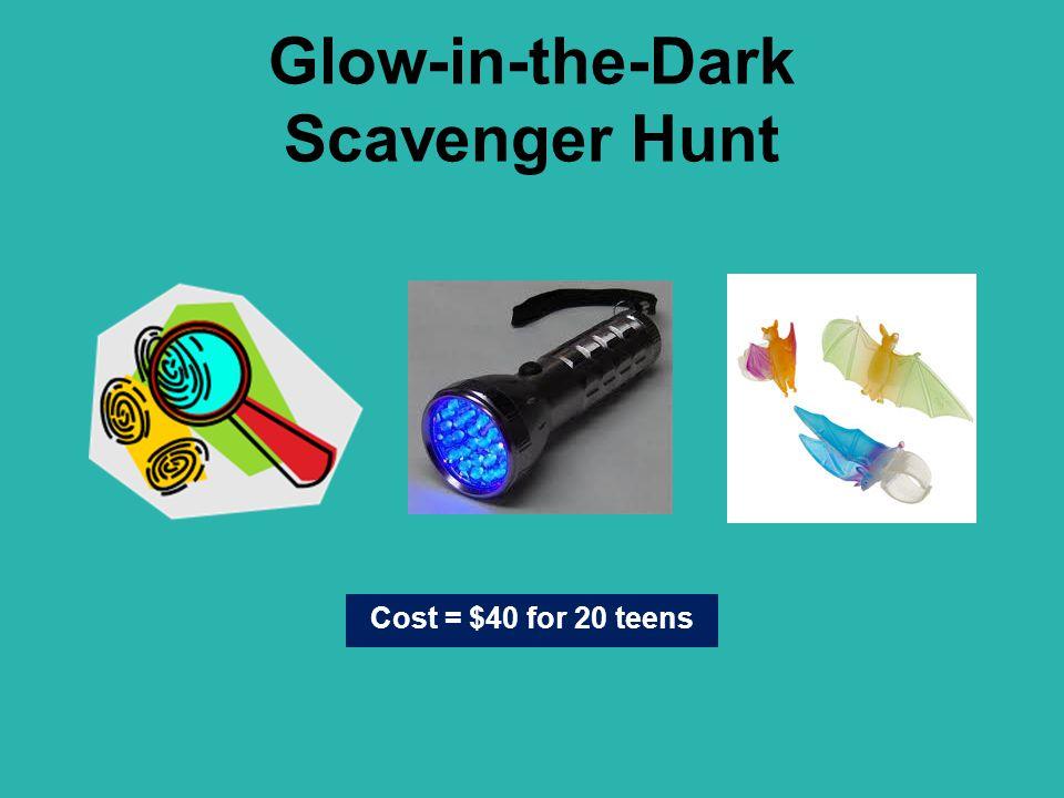 Glow-in-the-Dark Scavenger Hunt Cost = $40 for 20 teens