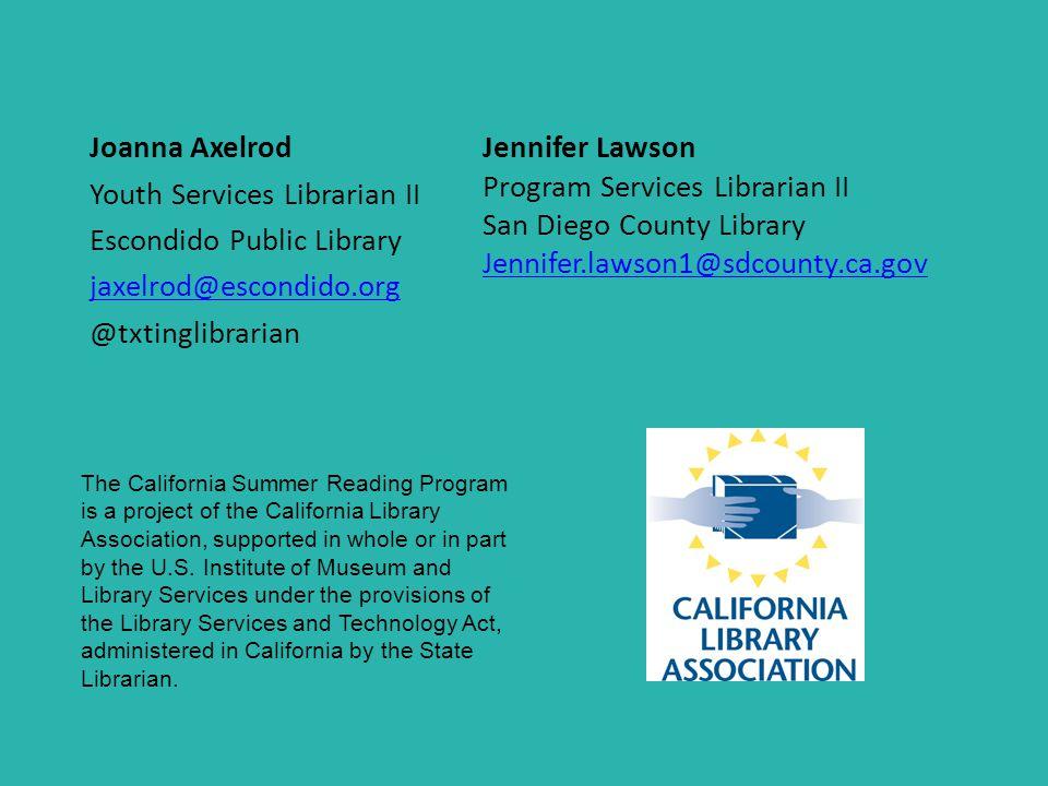 Joanna Axelrod Youth Services Librarian II Escondido Public Library jaxelrod@escondido.org @txtinglibrarian Jennifer Lawson Program Services Librarian