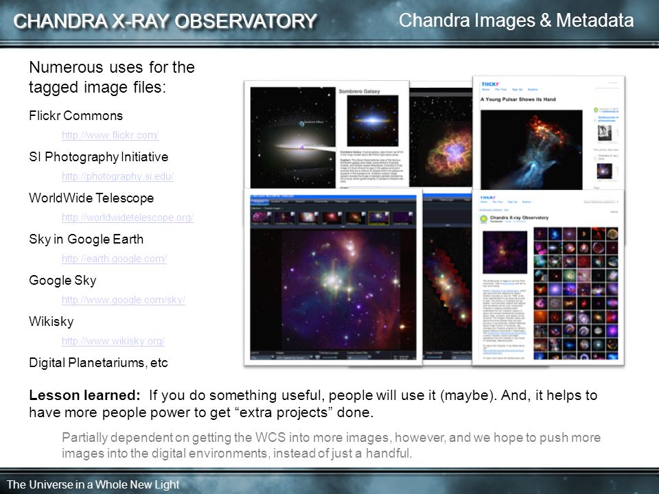 CHANDRA X-RAY OBSERVATORY The Universe in a Whole New Light Approximately 35 Chandra images (out of hundreds available) have WCS embedded in them.