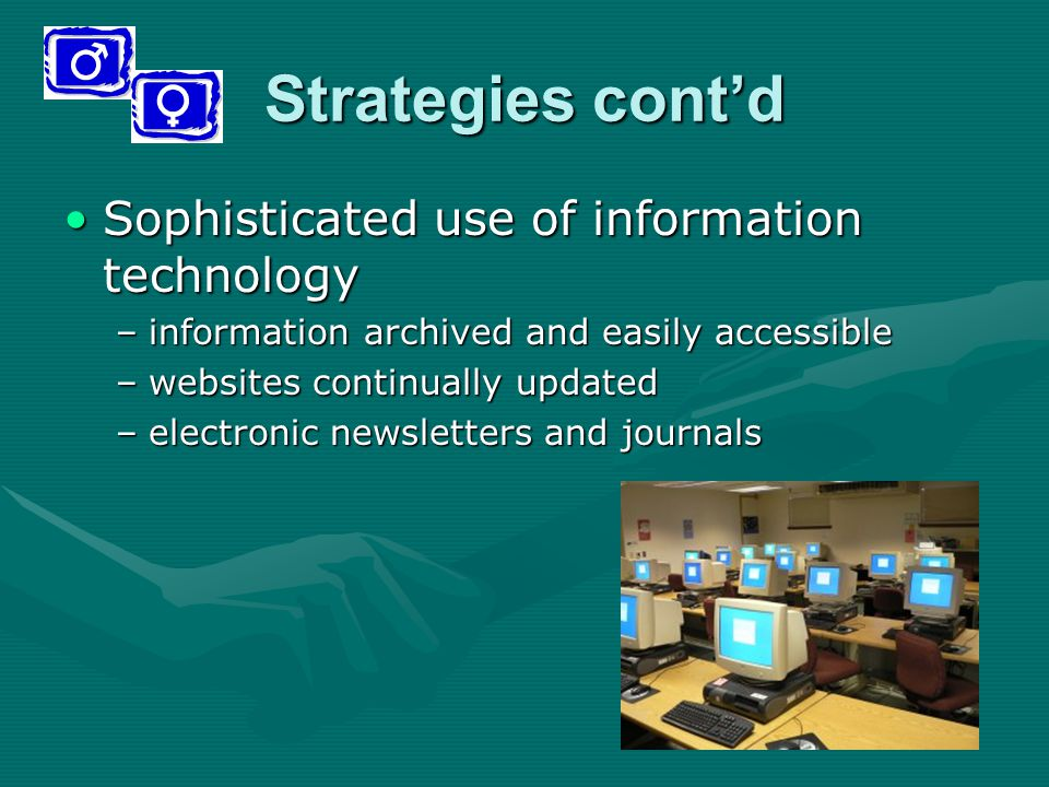 Strategies cont'd Sophisticated use of information technologySophisticated use of information technology –information archived and easily accessible –websites continually updated –electronic newsletters and journals
