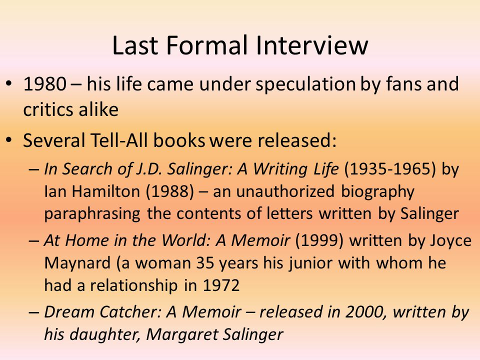 Last Formal Interview 1980 – his life came under speculation by fans and critics alike Several Tell-All books were released: – In Search of J.D.