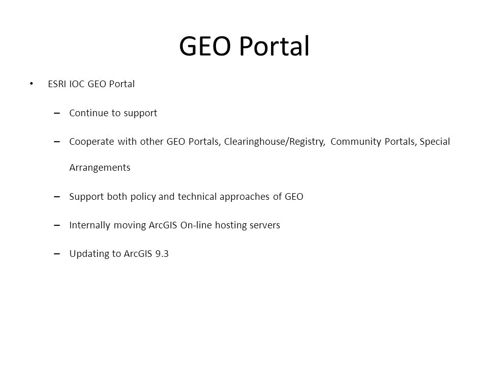GEO Portal ESRI IOC GEO Portal – Continue to support – Cooperate with other GEO Portals, Clearinghouse/Registry, Community Portals, Special Arrangemen