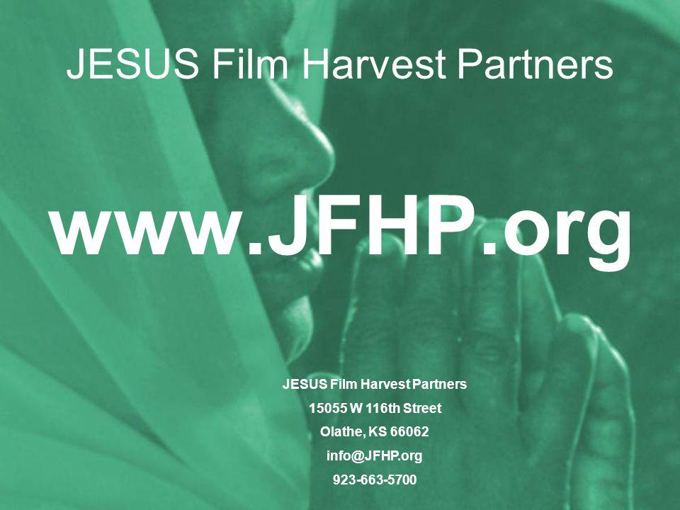 JESUS Film Harvest Partners www.JFHP.org JESUS Film Harvest Partners 15055 W 116th Street Olathe, KS 66062 info@JFHP.org 923-663-5700