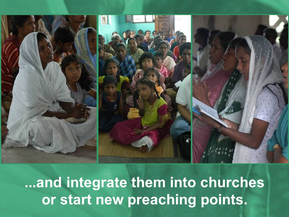 ...and integrate them into churches or start new preaching points.
